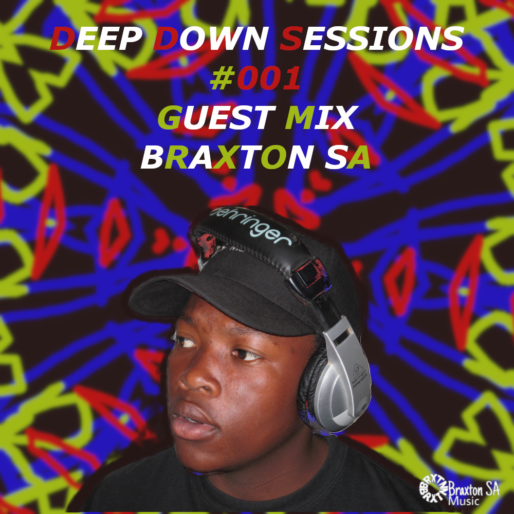 Deep Down Sessions #001 (Part 2) Guest Mix By Braxton SA